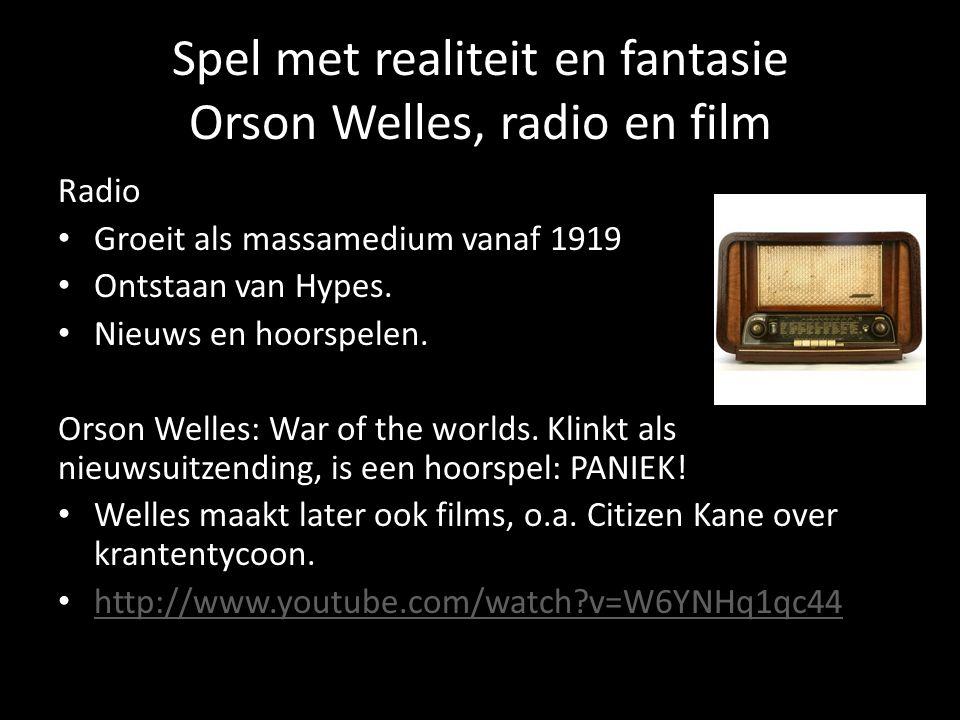 Spel met realiteit en fantasie Orson Welles, radio en film Radio Groeit als massamedium vanaf 1919 Ontstaan van Hypes.
