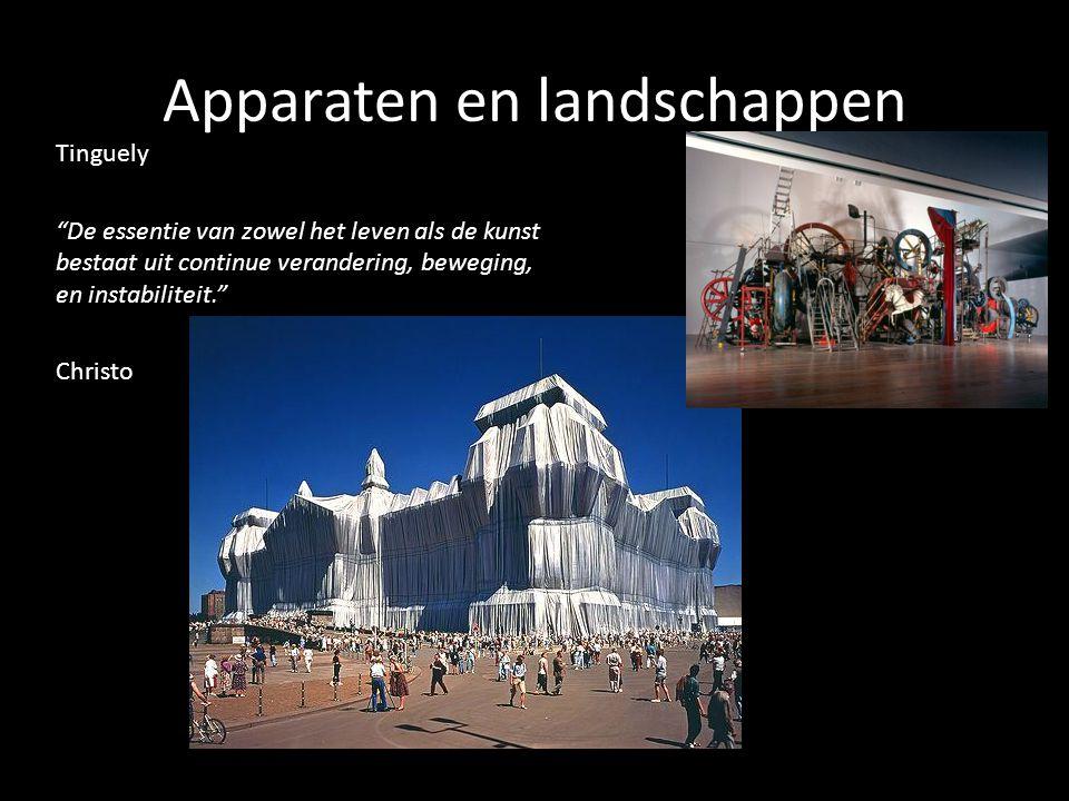 Apparaten en landschappen Tinguely De essentie van zowel het leven als de kunst bestaat uit continue verandering, beweging, en instabiliteit. Christo