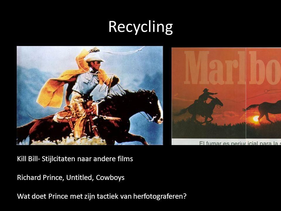 Recycling Kill Bill- Stijlcitaten naar andere films Richard Prince, Untitled, Cowboys Wat doet Prince met zijn tactiek van herfotograferen?