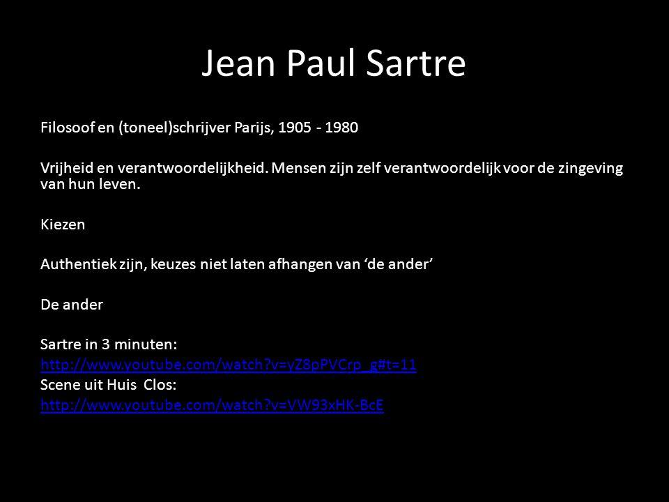 Jean Paul Sartre Filosoof en (toneel)schrijver Parijs, 1905 - 1980 Vrijheid en verantwoordelijkheid. Mensen zijn zelf verantwoordelijk voor de zingevi