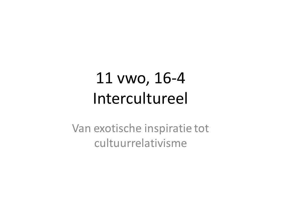 11 vwo, 16-4 Intercultureel Van exotische inspiratie tot cultuurrelativisme