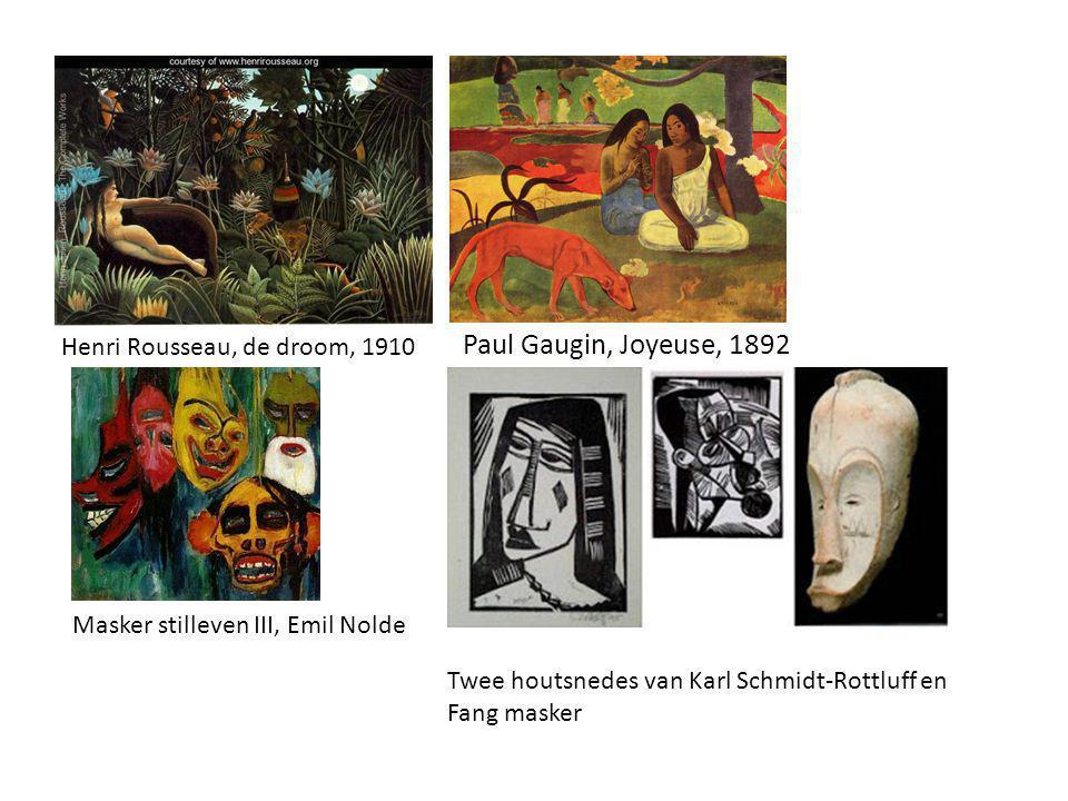 Henri Rousseau, de droom, 1910 Paul Gaugin, Joyeuse, 1892 Masker stilleven III, Emil Nolde Twee houtsnedes van Karl Schmidt-Rottluff en Fang masker