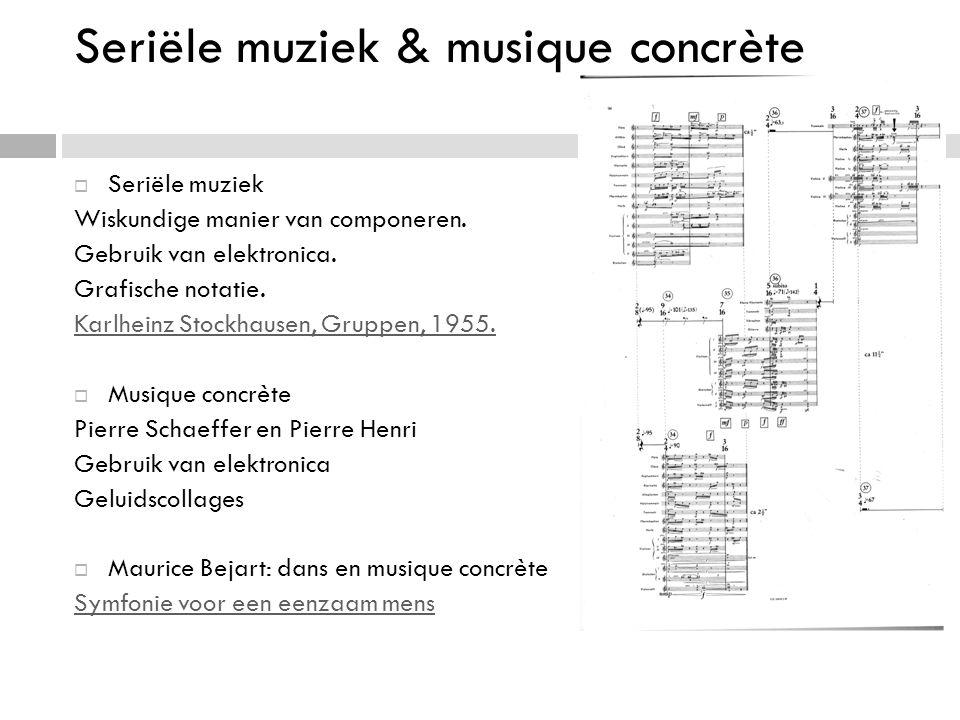 Seriële muziek & musique concrète  Seriële muziek Wiskundige manier van componeren.