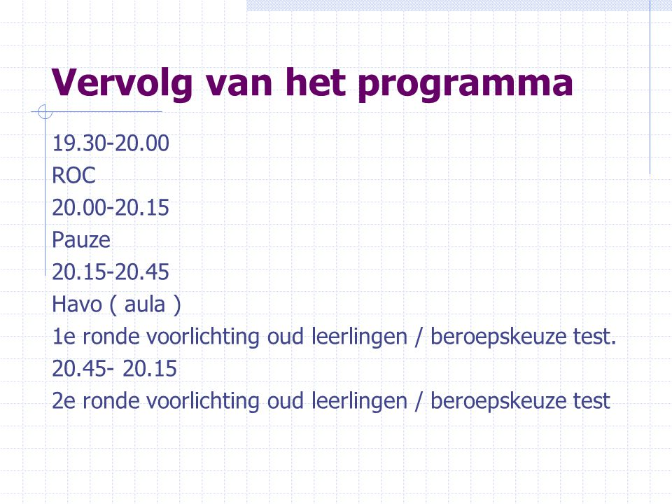 Vervolg van het programma 19.30-20.00 ROC 20.00-20.15 Pauze 20.15-20.45 Havo ( aula ) 1e ronde voorlichting oud leerlingen / beroepskeuze test.
