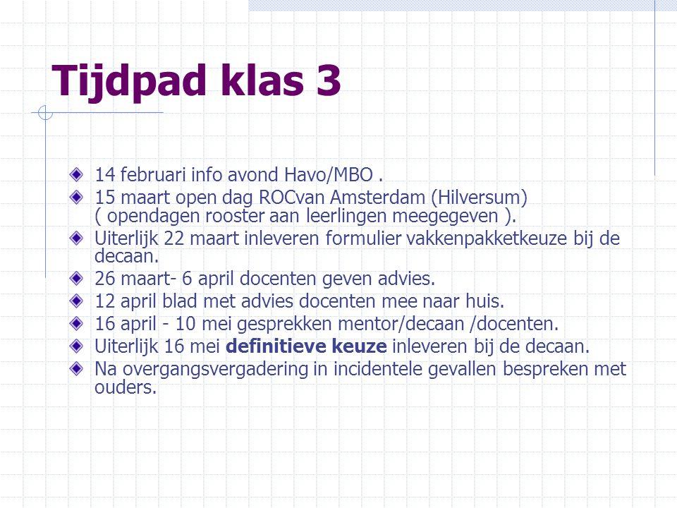 Tijdpad klas 3 14 februari info avond Havo/MBO. 15 maart open dag ROCvan Amsterdam (Hilversum) ( opendagen rooster aan leerlingen meegegeven ). Uiterl