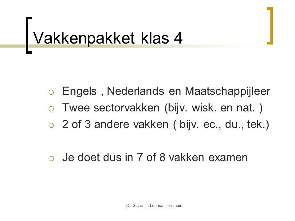 De Savornin Lohman Hilversum Vakkenpakket klas 4  Engels, Nederlands en Maatschappijleer  Twee sectorvakken (bijv.