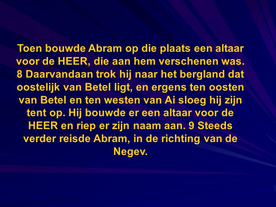 Toen bouwde Abram op die plaats een altaar voor de HEER, die aan hem verschenen was. 8 Daarvandaan trok hij naar het bergland dat oostelijk van Betel