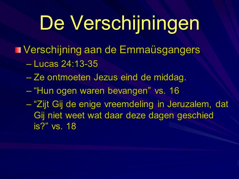 """De Verschijningen Verschijning aan de Emmaüsgangers –Lucas 24:13-35 –Ze ontmoeten Jezus eind de middag. –""""Hun ogen waren bevangen"""" vs. 16 –""""Zijt Gij d"""