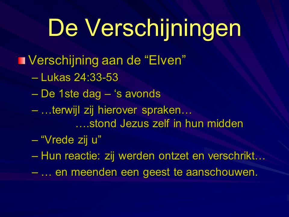 """De Verschijningen Verschijning aan de """"Elven"""" –Lukas 24:33-53 –De 1ste dag – 's avonds –…terwijl zij hierover spraken… ….stond Jezus zelf in hun midde"""