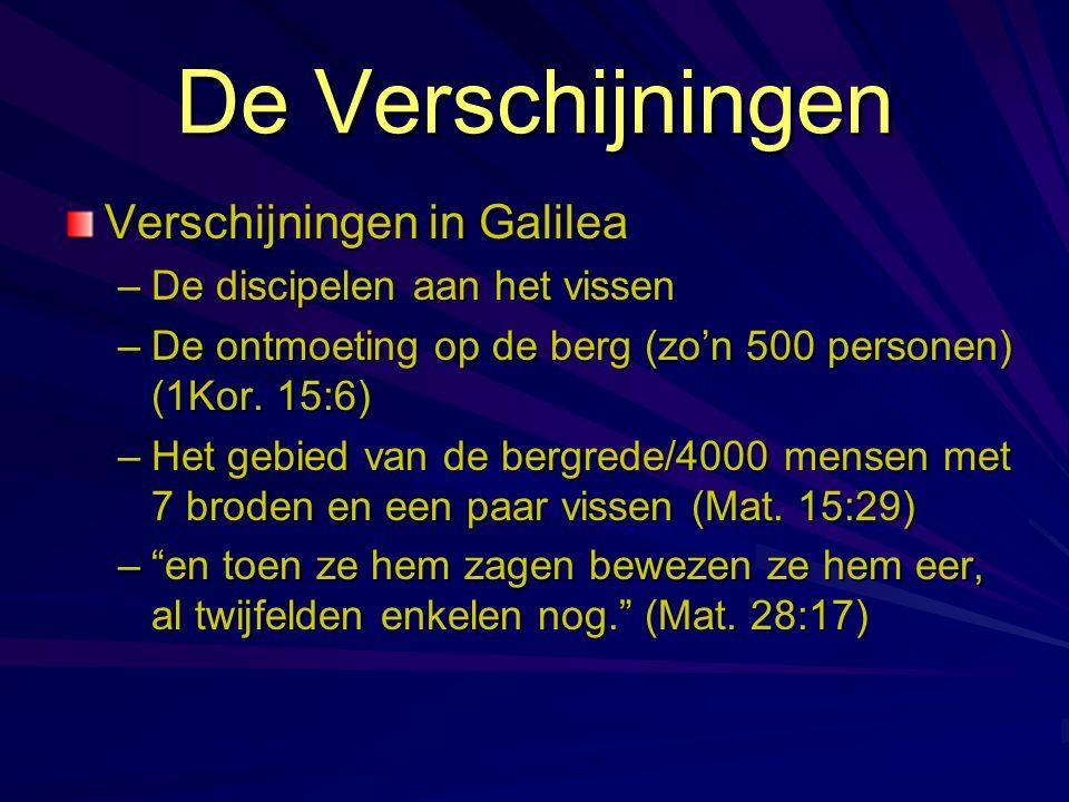 De Verschijningen Verschijningen in Galilea –De discipelen aan het vissen –De ontmoeting op de berg (zo'n 500 personen) (1Kor. 15:6) –Het gebied van d