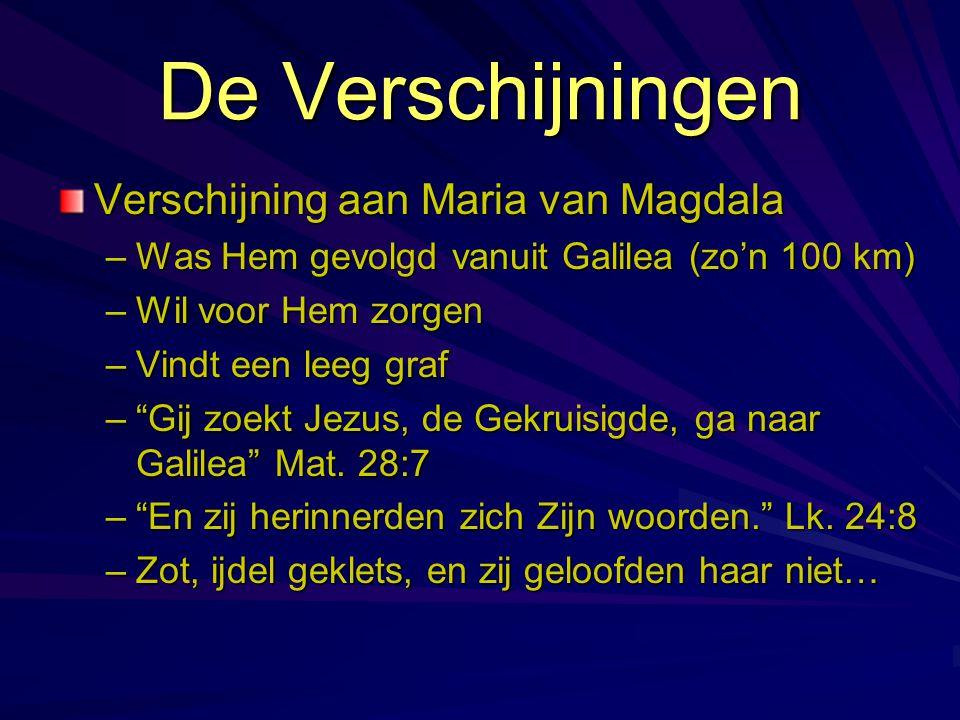 """De Verschijningen Verschijning aan Maria van Magdala –Was Hem gevolgd vanuit Galilea (zo'n 100 km) –Wil voor Hem zorgen –Vindt een leeg graf –""""Gij zoe"""