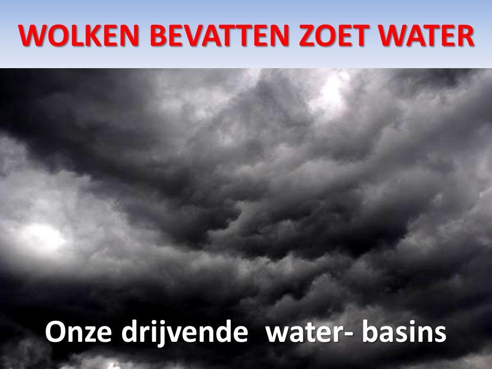 WOLKEN BEVATTEN ZOET WATER Onze drijvende water- basins