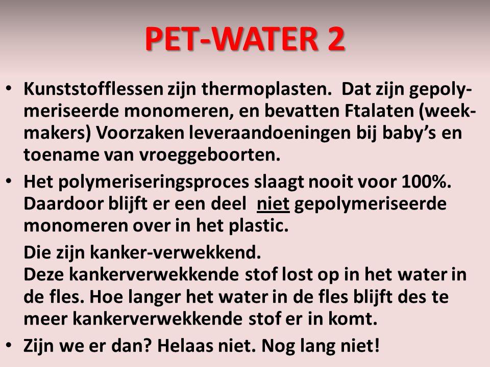 PET-WATER 2 Kunststofflessen zijn thermoplasten. Dat zijn gepoly- meriseerde monomeren, en bevatten Ftalaten (week- makers) Voorzaken leveraandoeninge