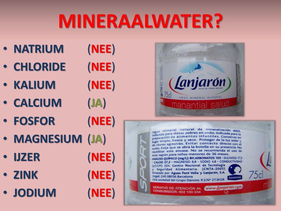 MINERAALWATER? NATRIUM(NEE) NATRIUM(NEE) CHLORIDE (NEE) CHLORIDE (NEE) KALIUM(NEE) KALIUM(NEE) CALCIUM(JA) CALCIUM(JA) FOSFOR(NEE) FOSFOR(NEE) MAGNESI
