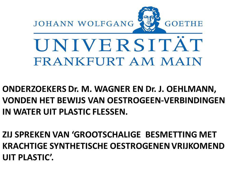 ONDERZOEKERS Dr. M. WAGNER EN Dr. J. OEHLMANN, VONDEN HET BEWIJS VAN OESTROGEEN-VERBINDINGEN IN WATER UIT PLASTIC FLESSEN. ZIJ SPREKEN VAN 'GROOTSCHAL