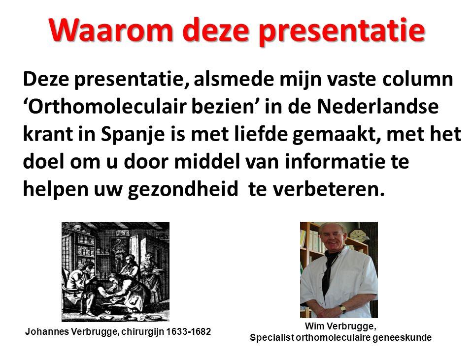 Waarom deze presentatie Deze presentatie, alsmede mijn vaste column 'Orthomoleculair bezien' in de Nederlandse krant in Spanje is met liefde gemaakt,