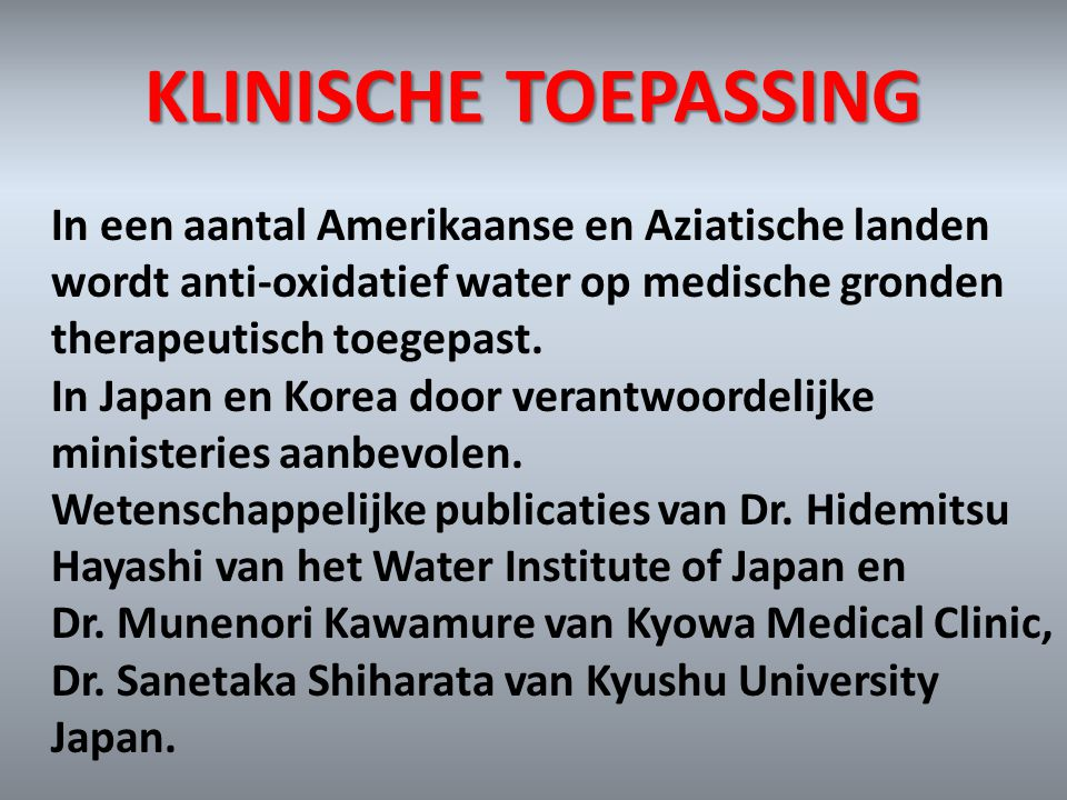 KLINISCHE TOEPASSING In een aantal Amerikaanse en Aziatische landen wordt anti-oxidatief water op medische gronden therapeutisch toegepast. In Japan e