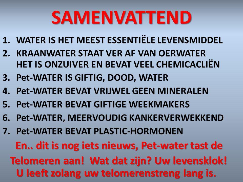 SAMENVATTEND 1.WATER IS HET MEEST ESSENTIËLE LEVENSMIDDEL 2.KRAANWATER STAAT VER AF VAN OERWATER HET IS ONZUIVER EN BEVAT VEEL CHEMICACLIËN 3.Pet-WATE