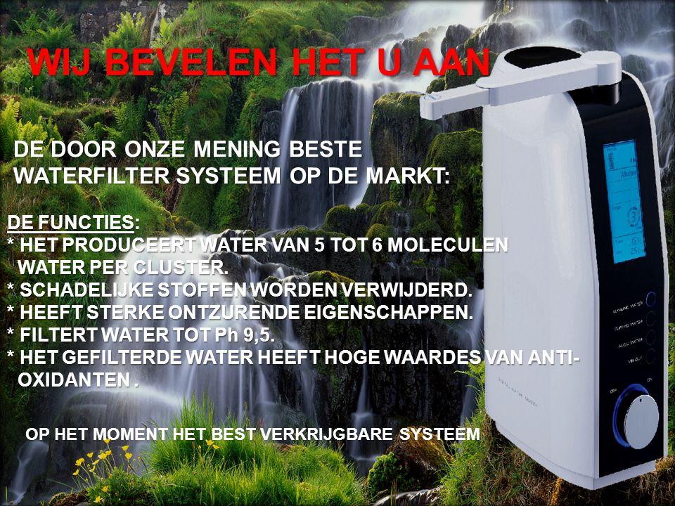 DE DOOR ONZE MENING BESTE DE DOOR ONZE MENING BESTE WATERFILTER SYSTEEM OP DE MARKT: WATERFILTER SYSTEEM OP DE MARKT: DE FUNCTIES: * HET PRODUCEERT WA