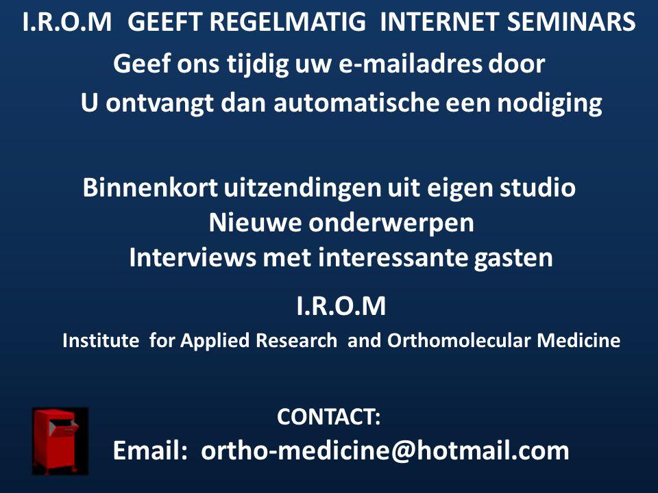 I.R.O.M GEEFT REGELMATIG INTERNET SEMINARS Geef ons tijdig uw e-mailadres door U ontvangt dan automatische een nodiging Binnenkort uitzendingen uit ei