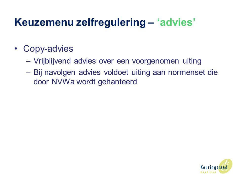 Keuzemenu zelfregulering – 'advies' Copy-advies –Vrijblijvend advies over een voorgenomen uiting –Bij navolgen advies voldoet uiting aan normenset die door NVWa wordt gehanteerd