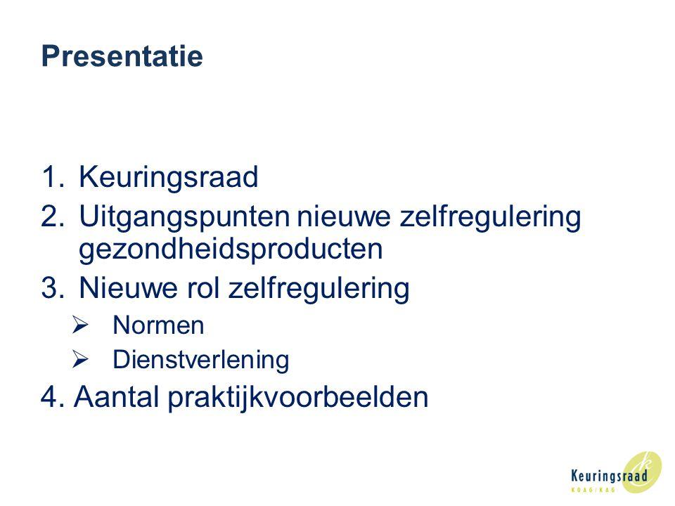 Presentatie 1.Keuringsraad 2.Uitgangspunten nieuwe zelfregulering gezondheidsproducten 3.Nieuwe rol zelfregulering  Normen  Dienstverlening 4.
