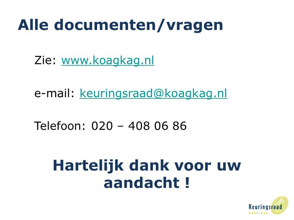 20 Alle documenten/vragen Zie: www.koagkag.nlwww.koagkag.nl e-mail: keuringsraad@koagkag.nlkeuringsraad@koagkag.nl Telefoon: 020 – 408 06 86 Hartelijk dank voor uw aandacht !