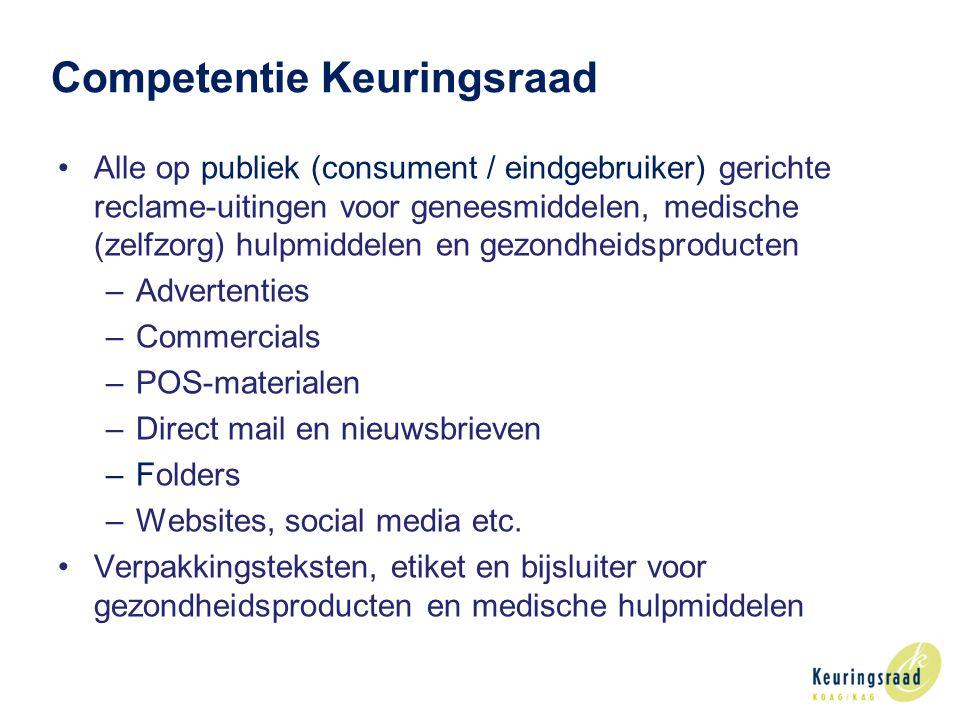 Competentie Keuringsraad Alle op publiek (consument / eindgebruiker) gerichte reclame-uitingen voor geneesmiddelen, medische (zelfzorg) hulpmiddelen en gezondheidsproducten –Advertenties –Commercials –POS-materialen –Direct mail en nieuwsbrieven –Folders –Websites, social media etc.