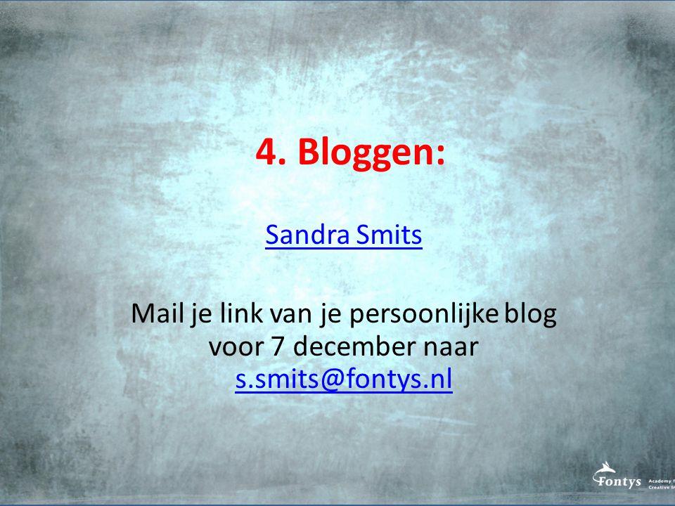 4. Bloggen: Sandra Smits Mail je link van je persoonlijke blog voor 7 december naar s.smits@fontys.nl s.smits@fontys.nl