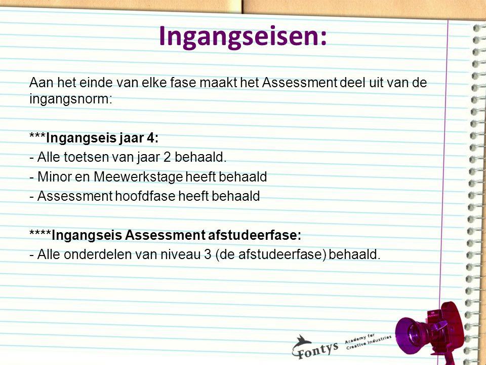 Ingangseisen: Aan het einde van elke fase maakt het Assessment deel uit van de ingangsnorm: ***Ingangseis jaar 4: - Alle toetsen van jaar 2 behaald. -