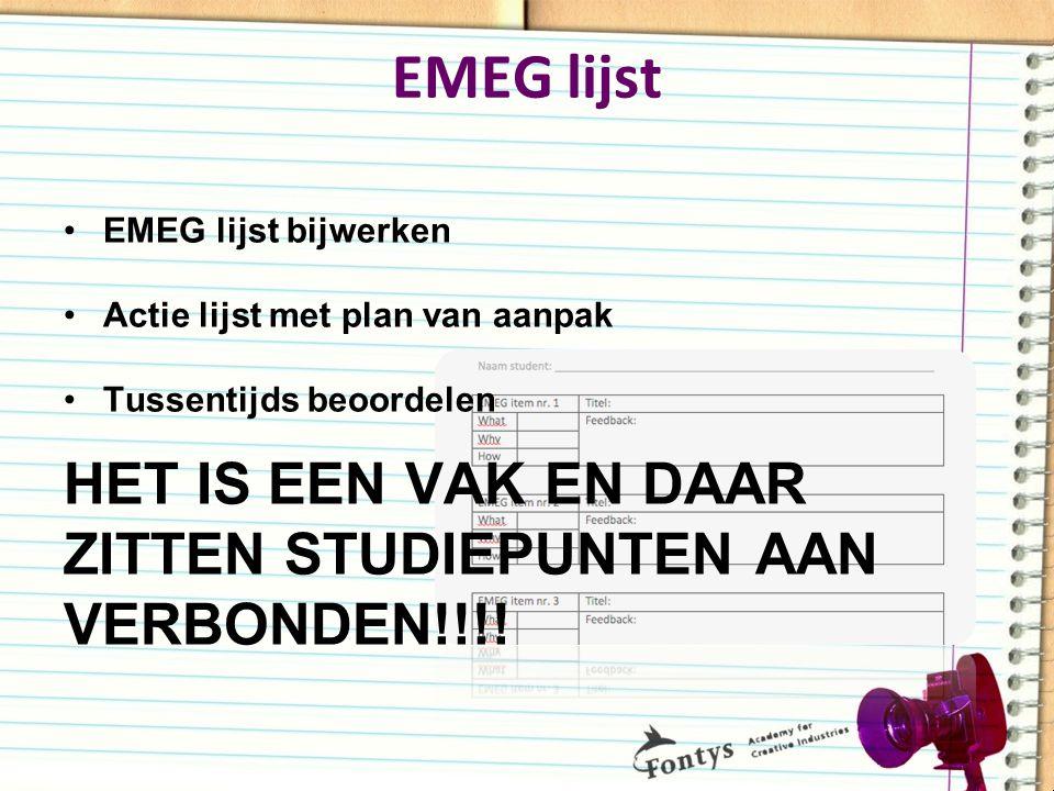EMEG lijst EMEG lijst bijwerken Actie lijst met plan van aanpak Tussentijds beoordelen HET IS EEN VAK EN DAAR ZITTEN STUDIEPUNTEN AAN VERBONDEN!!!!