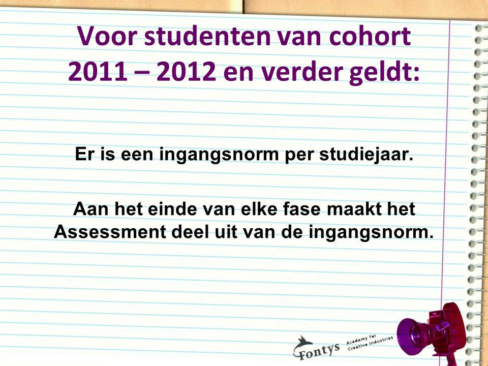 Voor studenten van cohort 2011 – 2012 en verder geldt: Er is een ingangsnorm per studiejaar. Aan het einde van elke fase maakt het Assessment deel uit