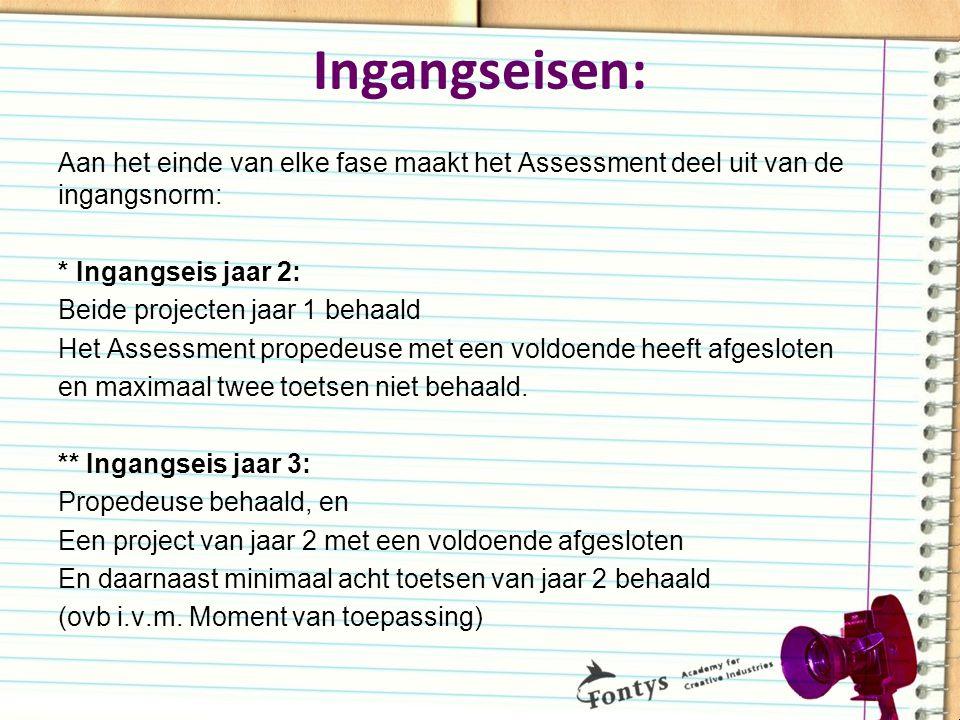 Ingangseisen: Aan het einde van elke fase maakt het Assessment deel uit van de ingangsnorm: * Ingangseis jaar 2: Beide projecten jaar 1 behaald Het As