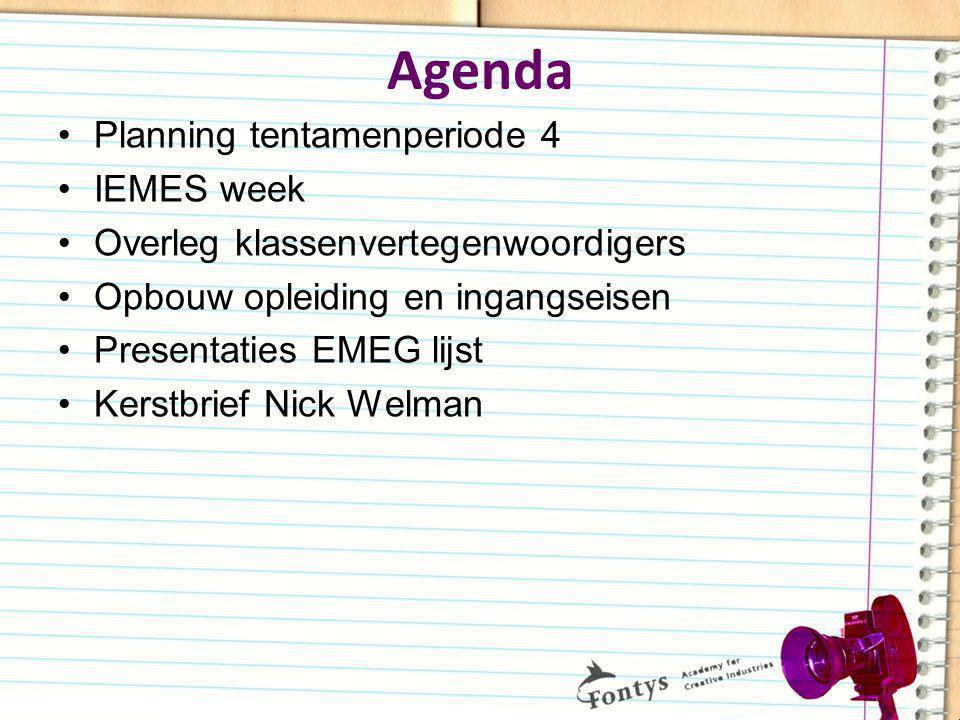 Agenda Planning tentamenperiode 4 IEMES week Overleg klassenvertegenwoordigers Opbouw opleiding en ingangseisen Presentaties EMEG lijst Kerstbrief Nic