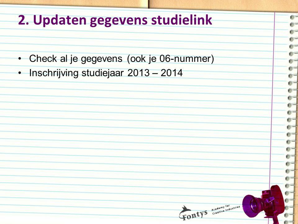 2. Updaten gegevens studielink Check al je gegevens (ook je 06-nummer) Inschrijving studiejaar 2013 – 2014