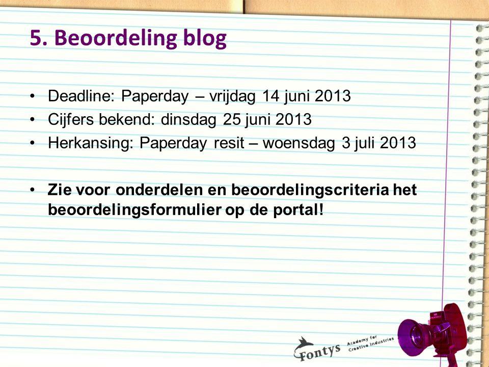 5. Beoordeling blog Deadline: Paperday – vrijdag 14 juni 2013 Cijfers bekend: dinsdag 25 juni 2013 Herkansing: Paperday resit – woensdag 3 juli 2013 Z
