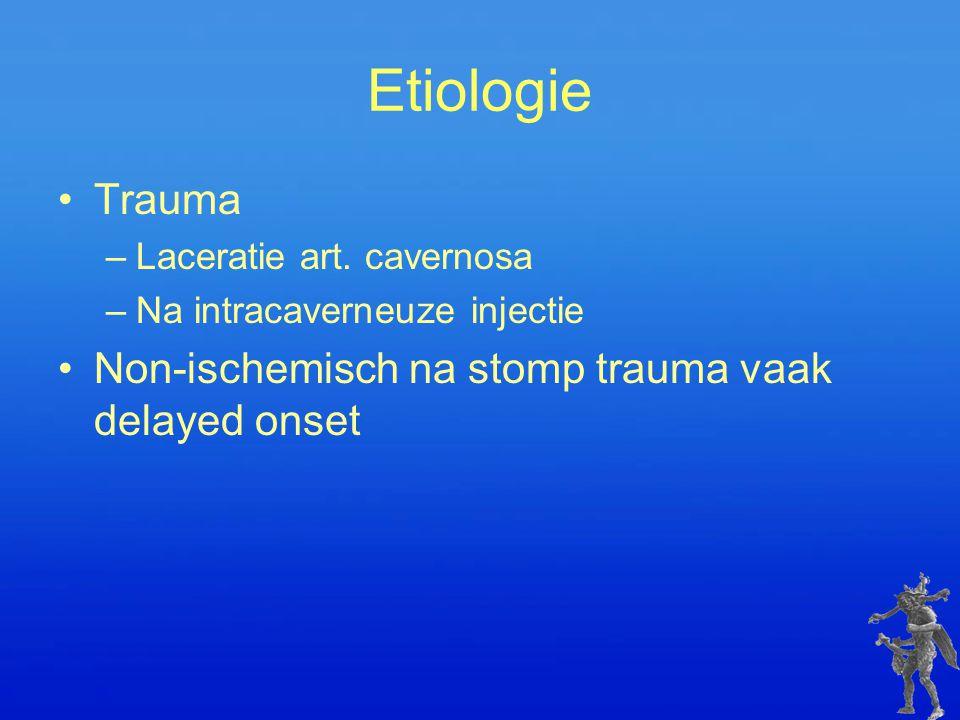 Etiologie Trauma –Laceratie art. cavernosa –Na intracaverneuze injectie Non-ischemisch na stomp trauma vaak delayed onset