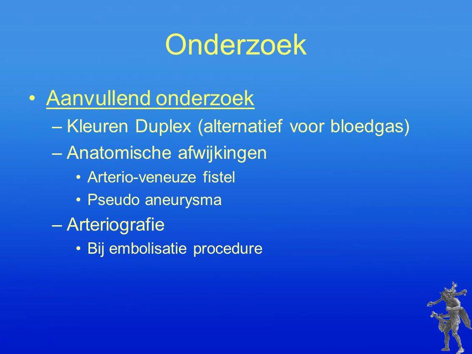 Onderzoek Aanvullend onderzoek –Kleuren Duplex (alternatief voor bloedgas) –Anatomische afwijkingen Arterio-veneuze fistel Pseudo aneurysma –Arteriogr