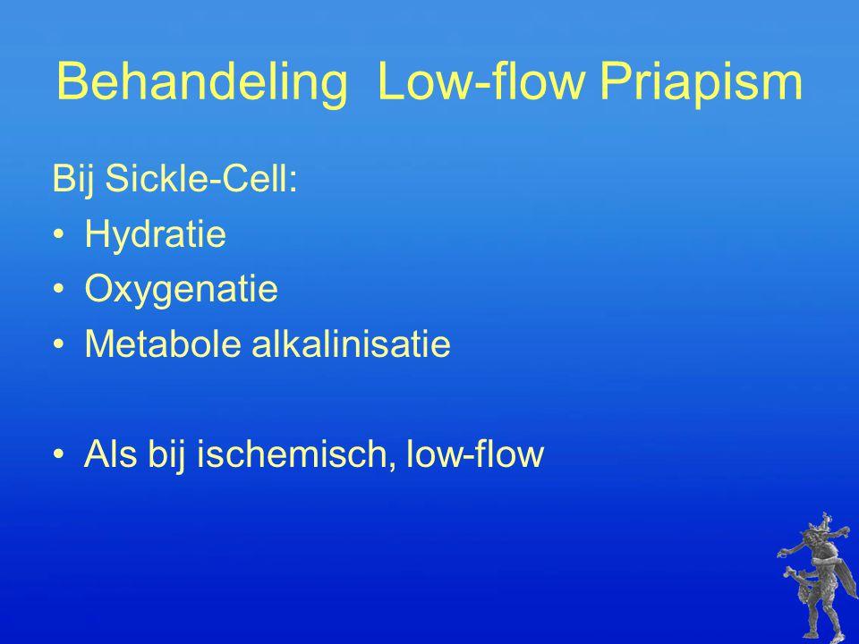 Behandeling Low-flow Priapism Bij Sickle-Cell: Hydratie Oxygenatie Metabole alkalinisatie Als bij ischemisch, low-flow