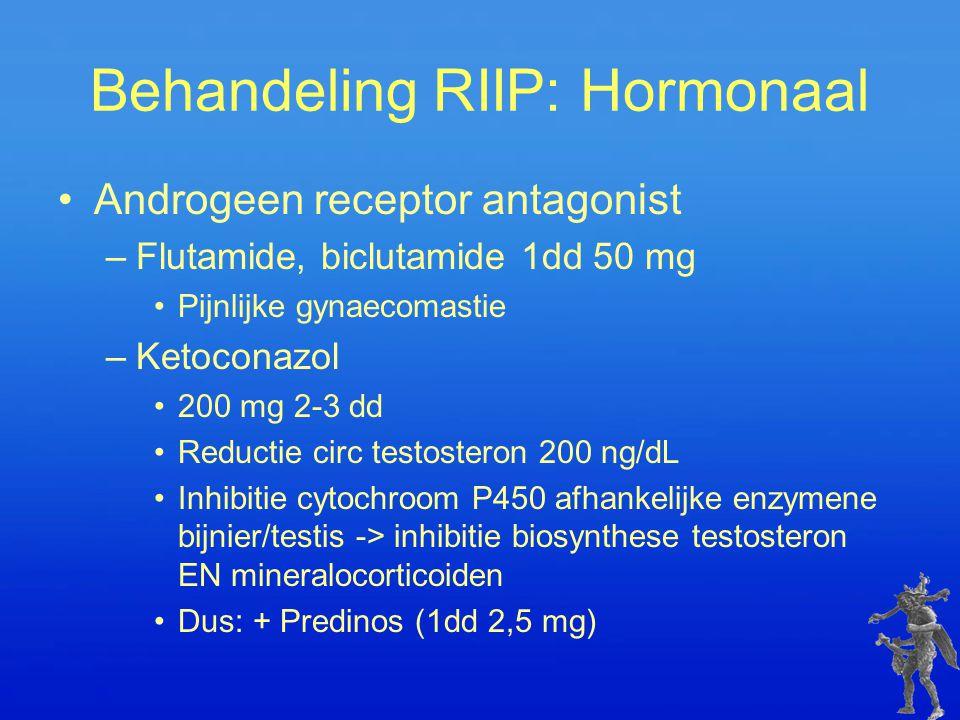 Behandeling RIIP: Hormonaal Androgeen receptor antagonist –Flutamide, biclutamide 1dd 50 mg Pijnlijke gynaecomastie –Ketoconazol 200 mg 2-3 dd Reducti
