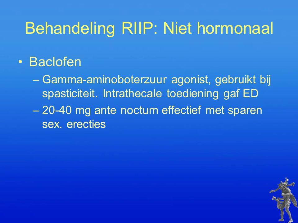 Behandeling RIIP: Niet hormonaal Baclofen –Gamma-aminoboterzuur agonist, gebruikt bij spasticiteit. Intrathecale toediening gaf ED –20-40 mg ante noct