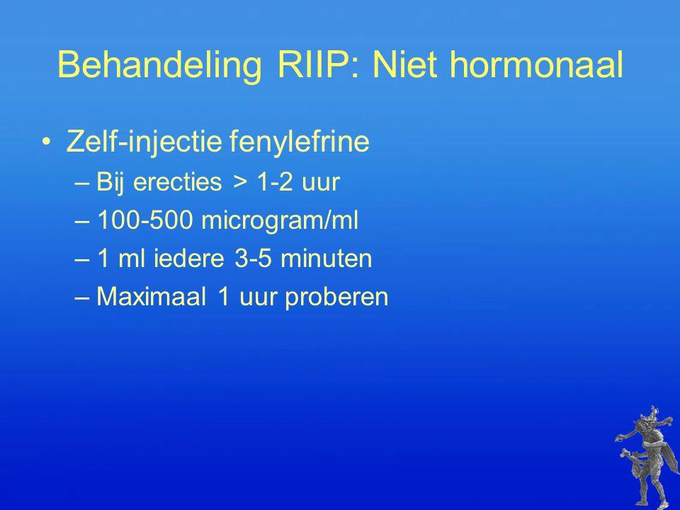 Behandeling RIIP: Niet hormonaal Zelf-injectie fenylefrine –Bij erecties > 1-2 uur –100-500 microgram/ml –1 ml iedere 3-5 minuten –Maximaal 1 uur prob