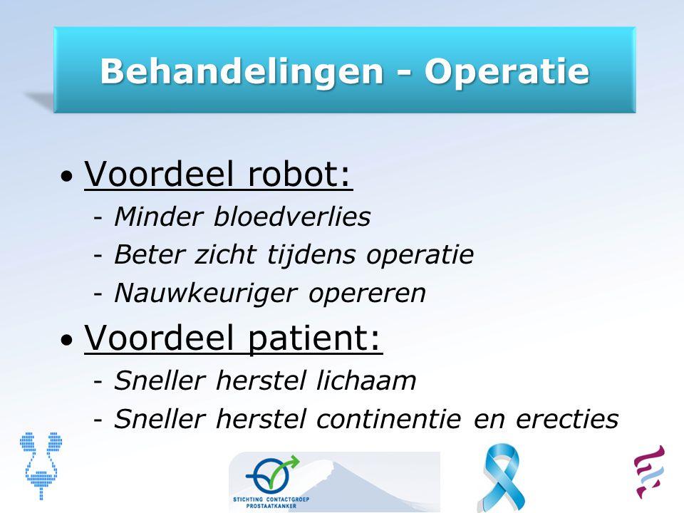 Behandelingen - Operatie Voordeel robot: - Minder bloedverlies - Beter zicht tijdens operatie - Nauwkeuriger opereren Voordeel patient: - Sneller hers