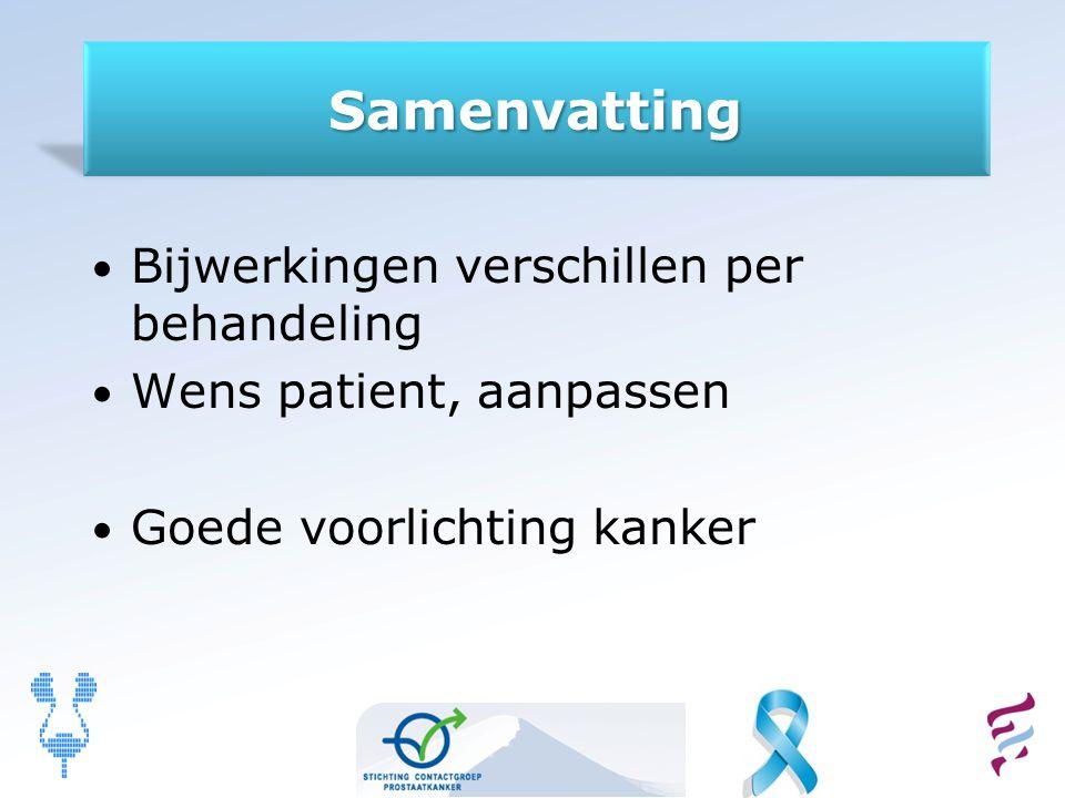 Samenvatting Bijwerkingen verschillen per behandeling Wens patient, aanpassen Goede voorlichting kanker