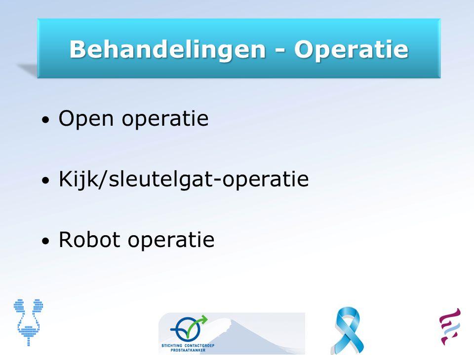 Behandelingen - Operatie Open operatie Kijk/sleutelgat-operatie Robot operatie