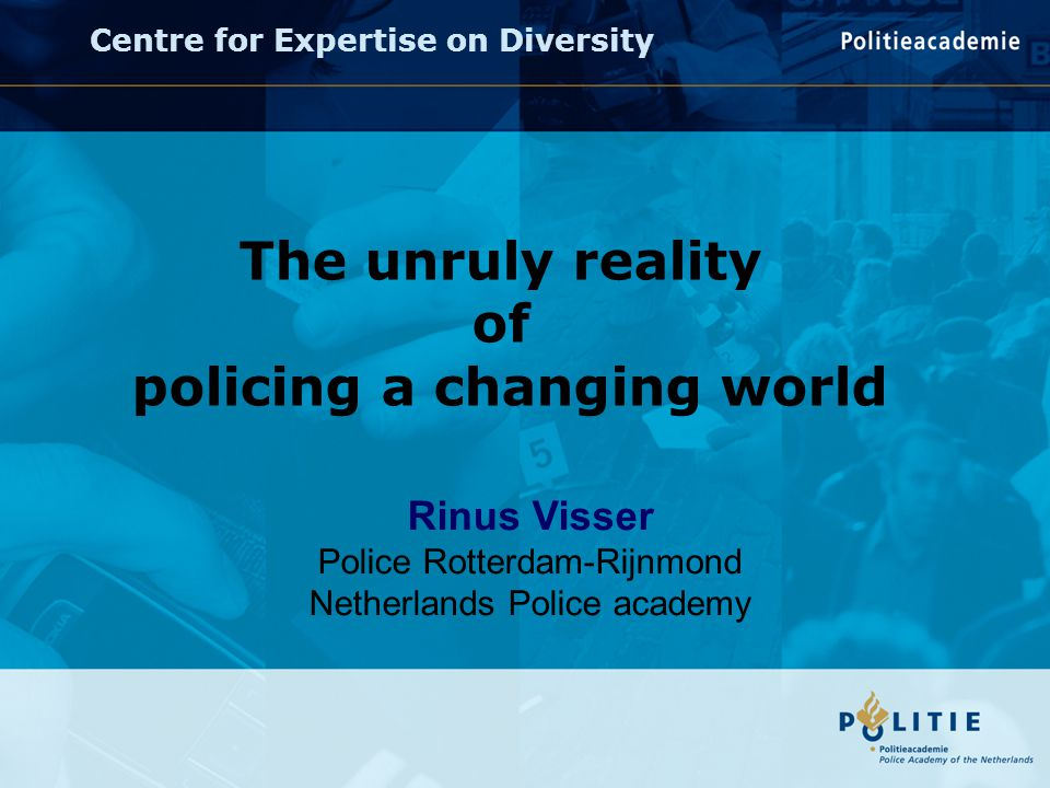  diversity management gets attention within police services  stimulates police to make use of their own (undiscovered) expertise  shows the added value of cultural and religious diversity  interregional exchange of operational experiences  police's prejudiced behaviour becomes clear (in- and external)  colleague from the outside less threatening  critical to inefficient operational methods  both social and business issue Expertgroup provides help and advise in operational issues Advantages: Centre for Expertise on Diversity