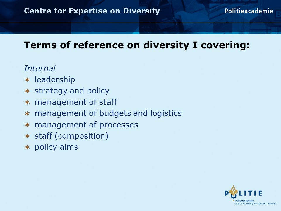 Centre for Expertise on Diversity Terms of reference on diversity I covering: Internal  leadership  strategy and policy  management of staff  management of budgets and logistics  management of processes  staff (composition)  policy aims