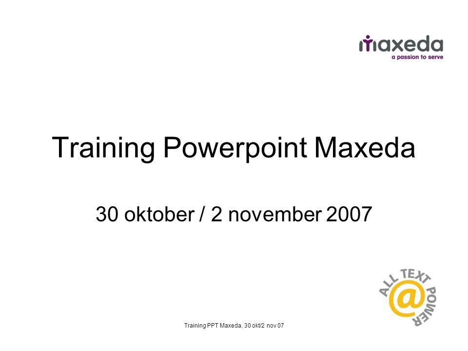 Training PPT Maxeda, 30 okt/2 nov 07 Training Powerpoint Maxeda 30 oktober / 2 november 2007
