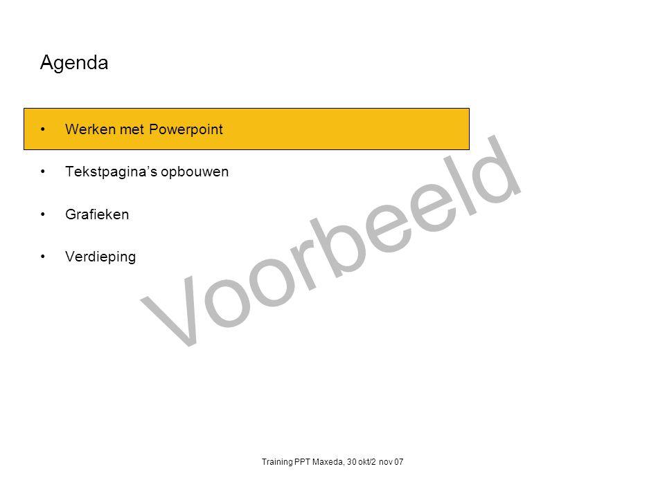Voorbeeld Training PPT Maxeda, 30 okt/2 nov 07 Agenda Werken met Powerpoint Tekstpagina's opbouwen Grafieken Verdieping