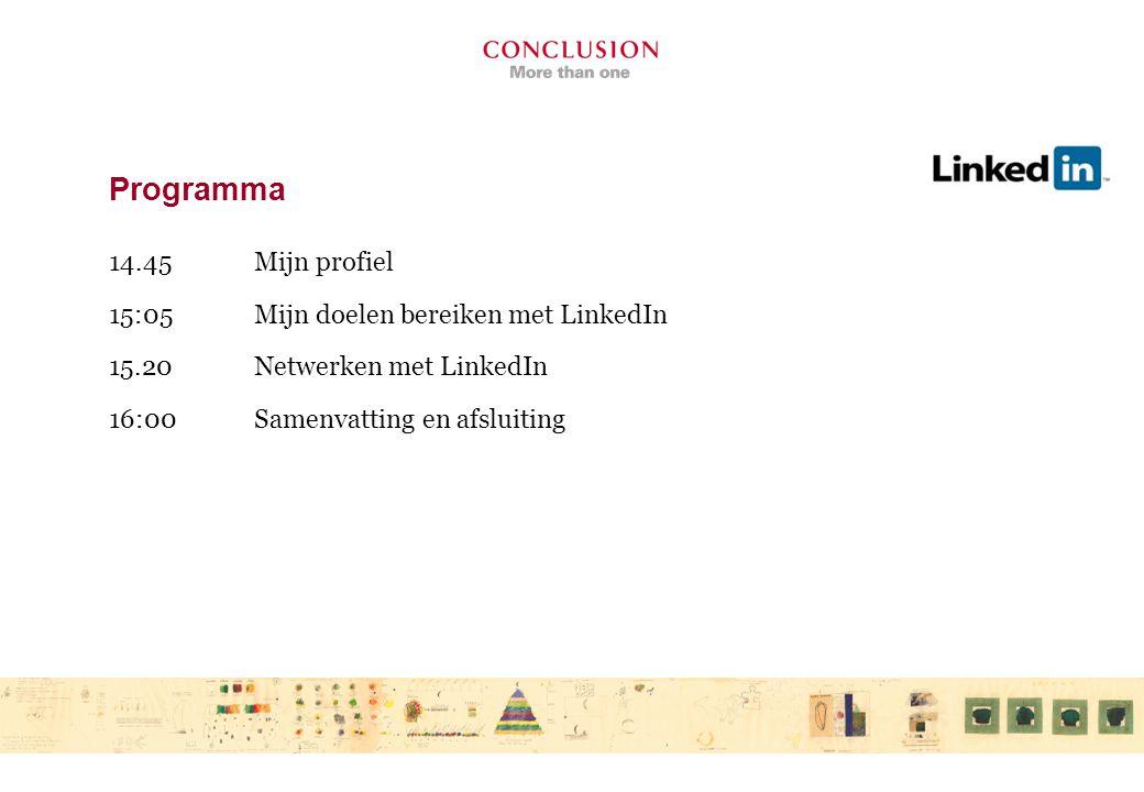 Programma 14.45Mijn profiel 15:05 Mijn doelen bereiken met LinkedIn 15.20Netwerken met LinkedIn 16:00 Samenvatting en afsluiting